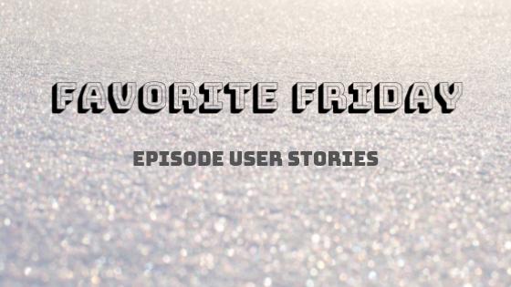 Episode User Stories
